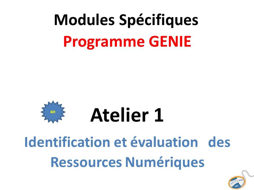 Modules Spécifiques Programme GENIE Atelier 1 Identification et évaluation des Ressources Numériques.