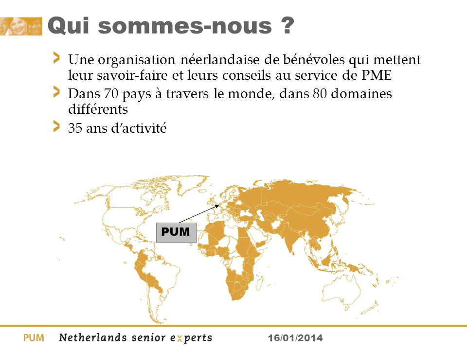 Qui sommes-nous Une organisation néerlandaise de bénévoles qui mettent leur savoir-faire et leurs conseils au service de PME.