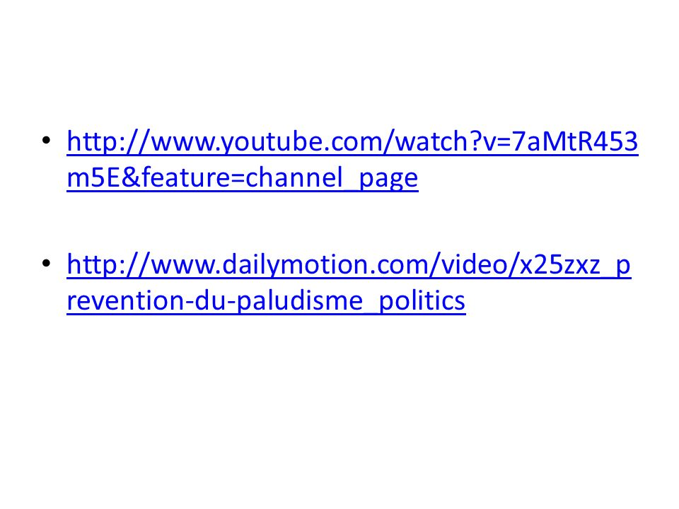http://www.youtube.com/watch v=7aMtR453m5E&feature=channel_page http://www.dailymotion.com/video/x25zxz_prevention-du-paludisme_politics.