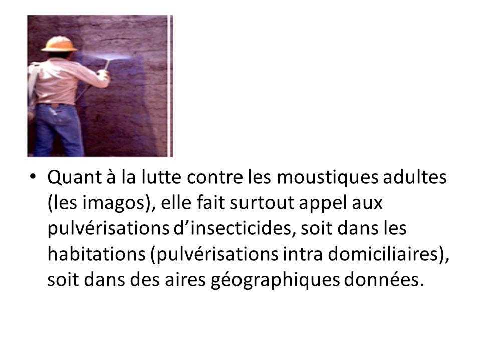 Quant à la lutte contre les moustiques adultes (les imagos), elle fait surtout appel aux pulvérisations d'insecticides, soit dans les habitations (pulvérisations intra domiciliaires), soit dans des aires géographiques données.