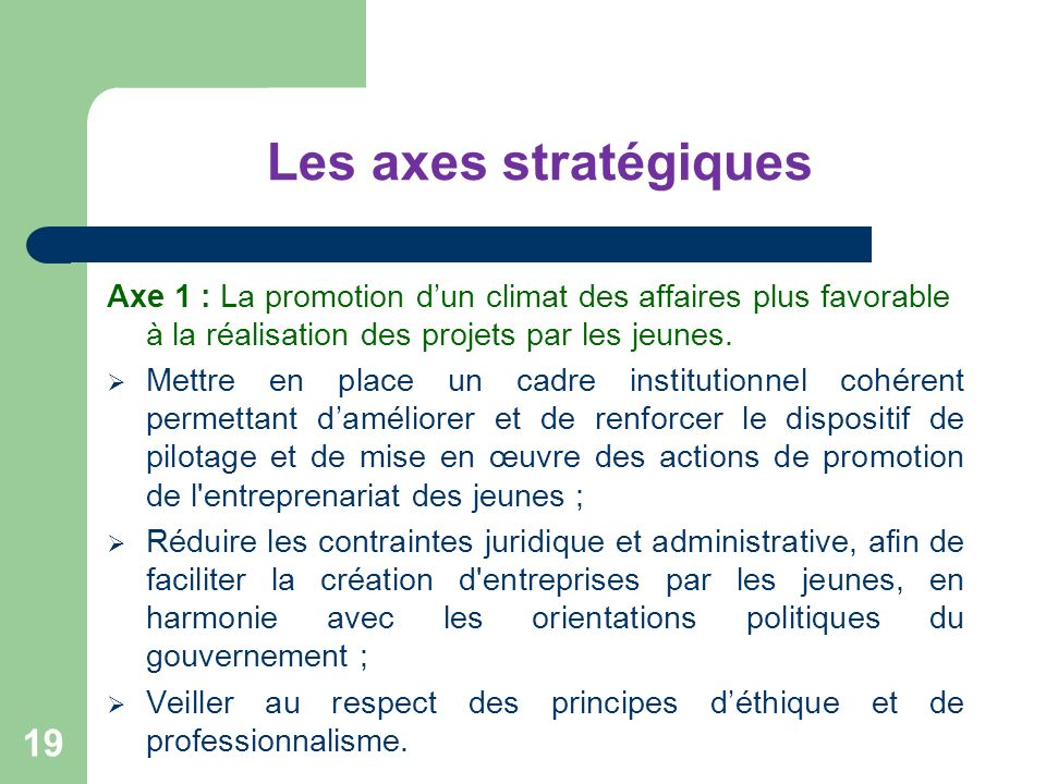Les axes stratégiquesAxe 1 : La promotion d'un climat des affaires plus favorable à la réalisation des projets par les jeunes.