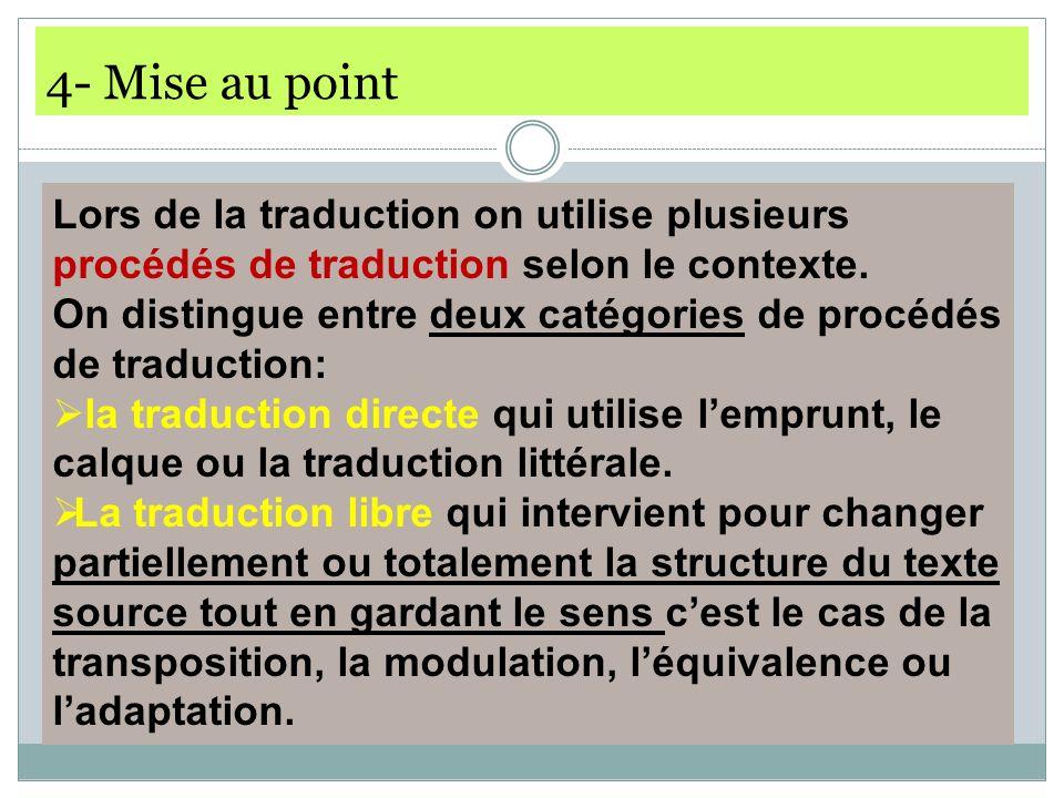 4- Mise au point Lors de la traduction on utilise plusieurs procédés de traduction selon le contexte.