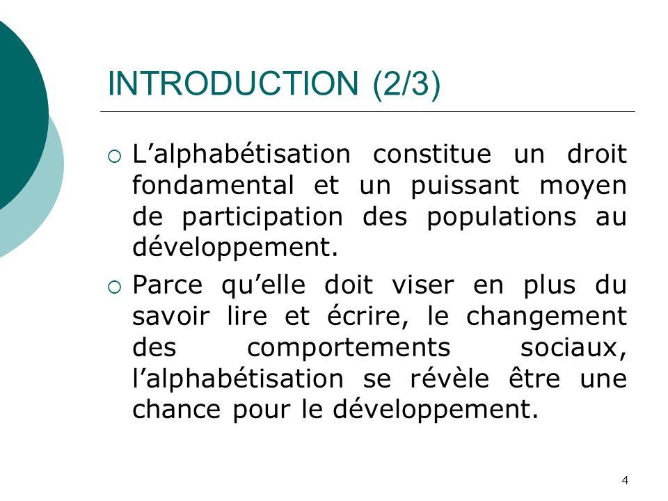 INTRODUCTION (2/3) L'alphabétisation constitue un droit fondamental et un puissant moyen de participation des populations au développement.