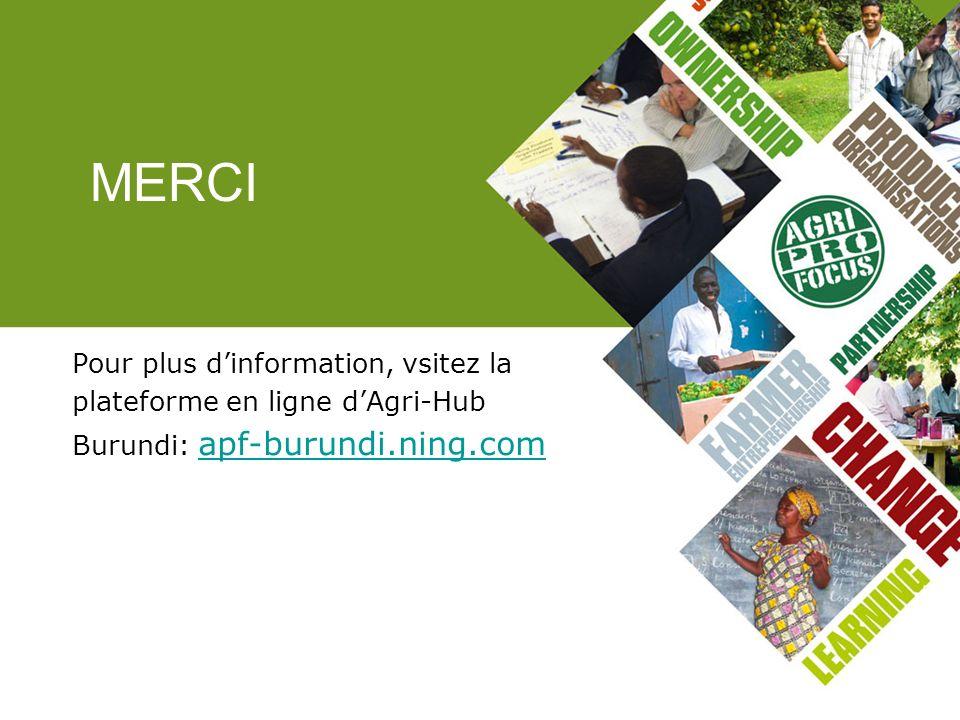 MERCI Pour plus d'information, vsitez la plateforme en ligne d'Agri-Hub Burundi: apf-burundi.ning.com.