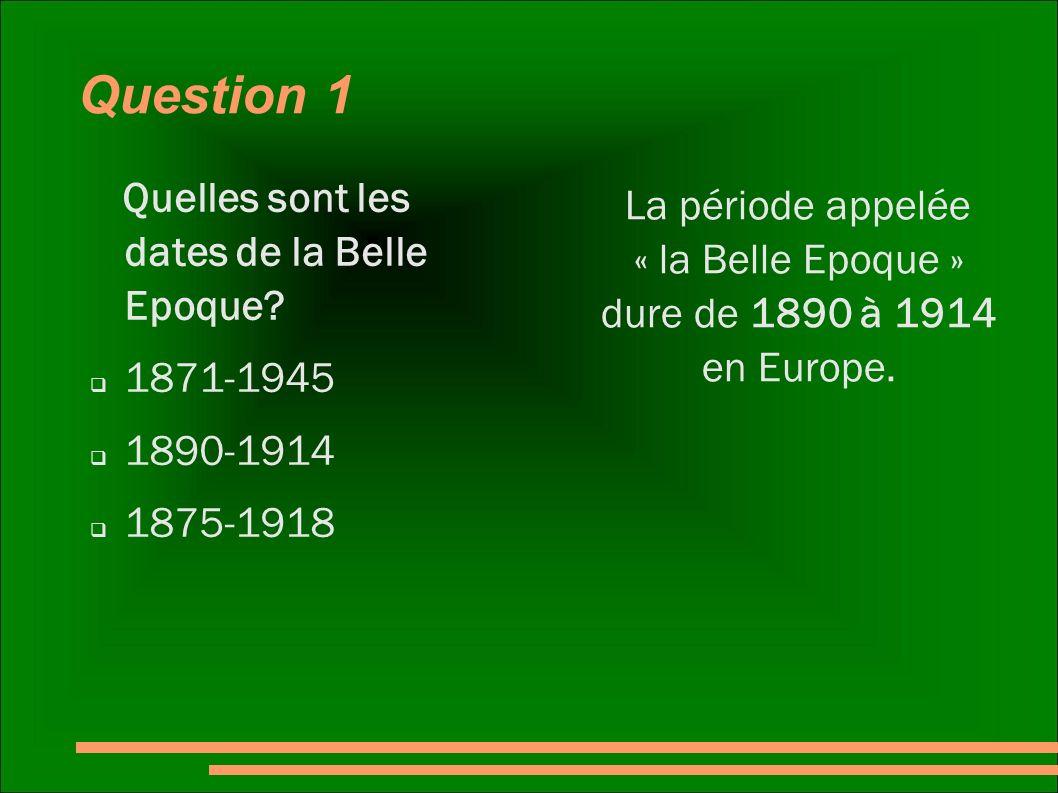 La période appelée « la Belle Epoque » dure de 1890 à 1914 en Europe.
