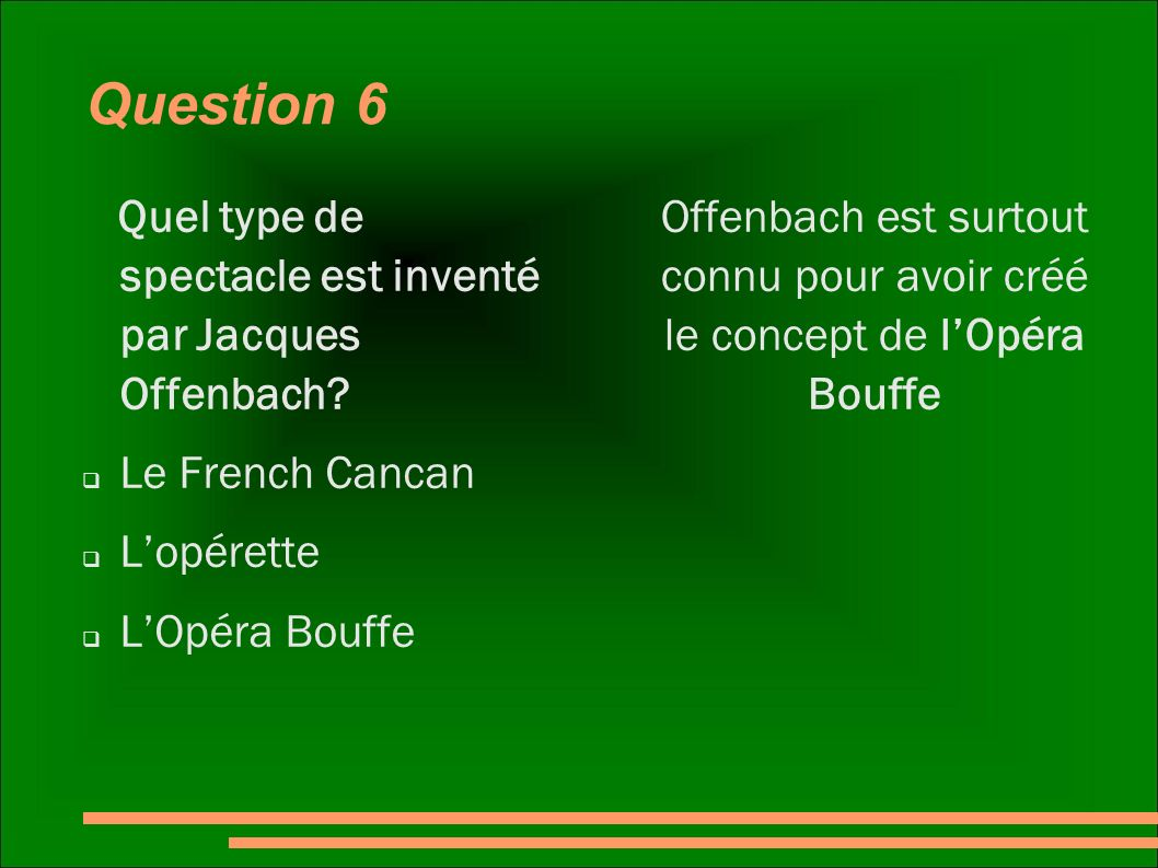 Question 6 Quel type de spectacle est inventé par Jacques Offenbach