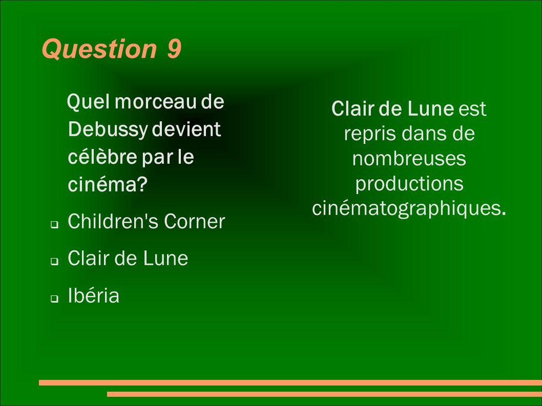 Question 9 Quel morceau de Debussy devient célèbre par le cinéma