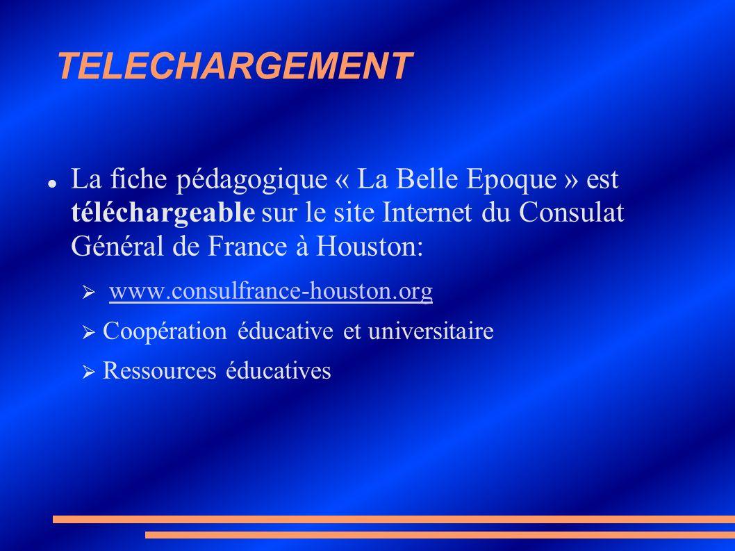 TELECHARGEMENT La fiche pédagogique « La Belle Epoque » est téléchargeable sur le site Internet du Consulat Général de France à Houston: