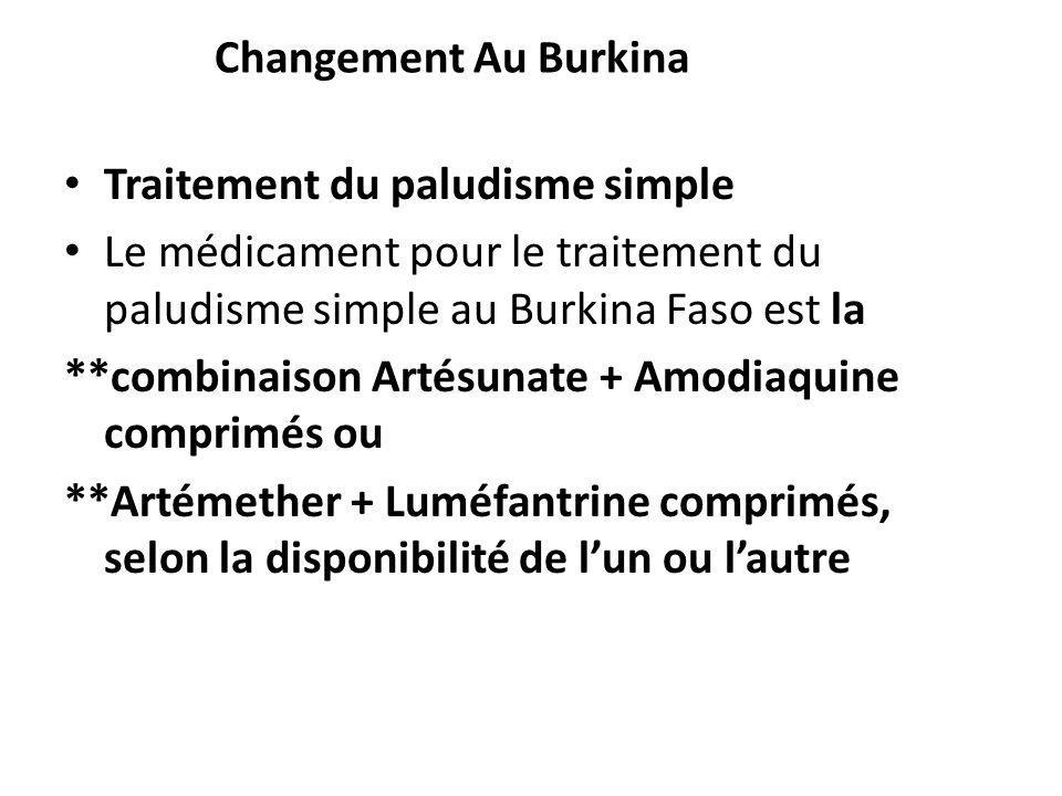 Changement Au Burkina Traitement du paludisme simple. Le médicament pour le traitement du paludisme simple au Burkina Faso est la.