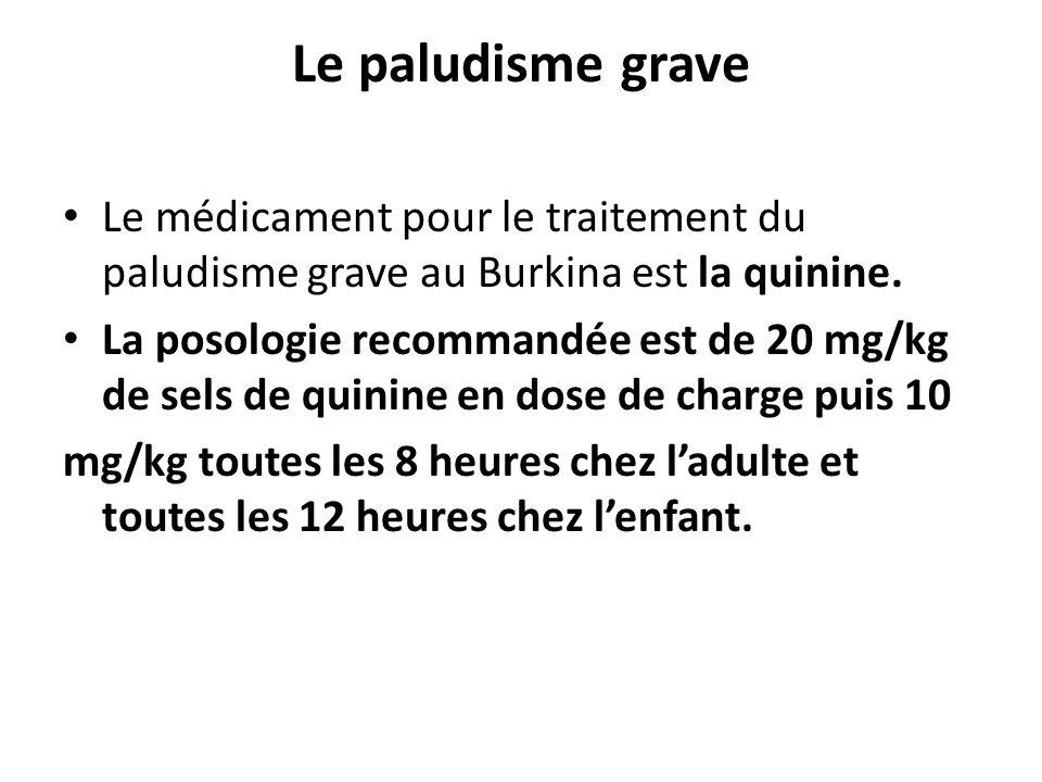 Le paludisme grave Le médicament pour le traitement du paludisme grave au Burkina est la quinine.