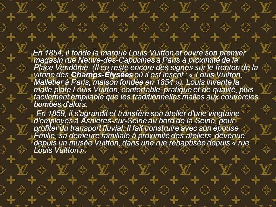 En 1854, il fonde la marque Louis Vuitton et ouvre son premier magasin rue Neuve-des-Capucines à Paris à proximité de la Place Vendôme. (Il en reste encore des signes sur le fronton de la vitrine des Champs-Élysées où il est inscrit : « Louis Vuitton, Malletier à Paris, maison fondée en 1854 »). Louis invente la malle plate Louis Vuitton, confortable, pratique et de qualité, plus facilement empilable que les traditionnelles malles aux couvercles bombés d alors.