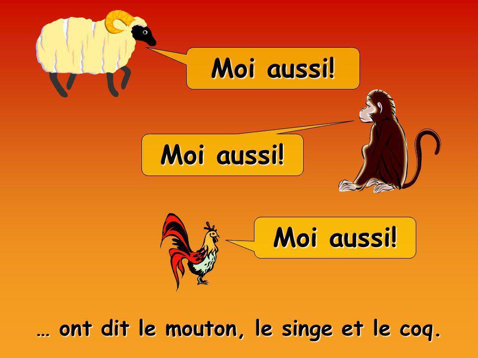 … ont dit le mouton, le singe et le coq.