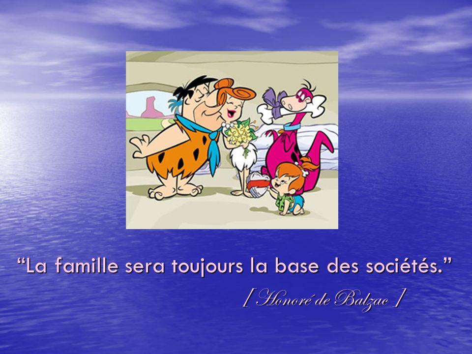 La famille sera toujours la base des sociétés.