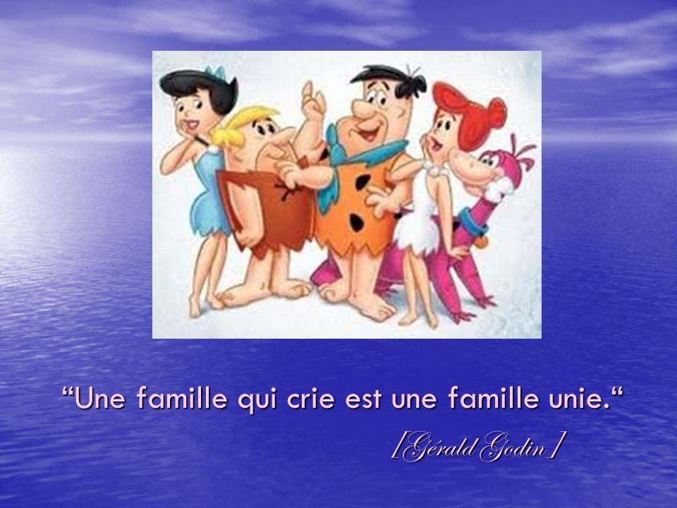Une famille qui crie est une famille unie.