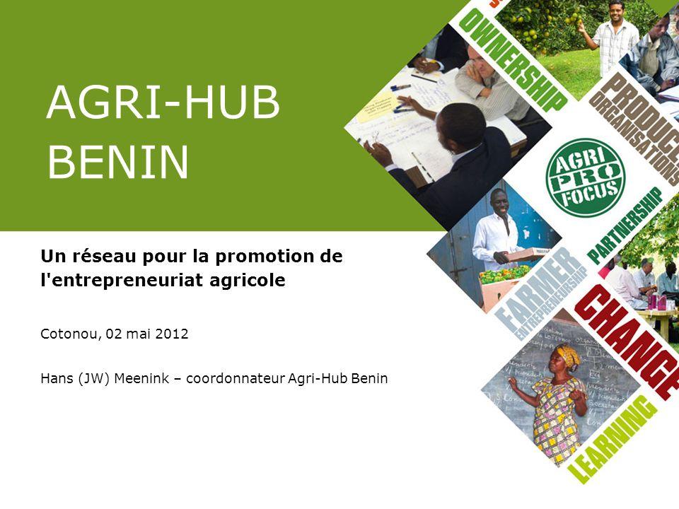 AGRI-HUB BENIN Un réseau pour la promotion de l entrepreneuriat agricole. Cotonou, 02 mai 2012. Hans (JW) Meenink – coordonnateur Agri-Hub Benin.