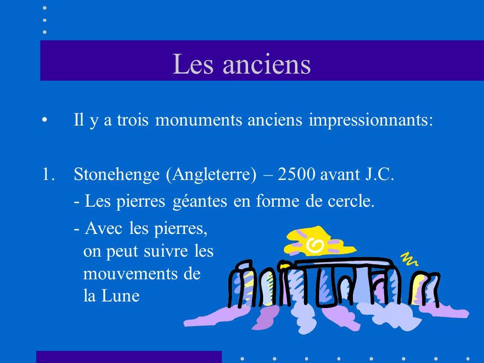 Les anciens Il y a trois monuments anciens impressionnants: