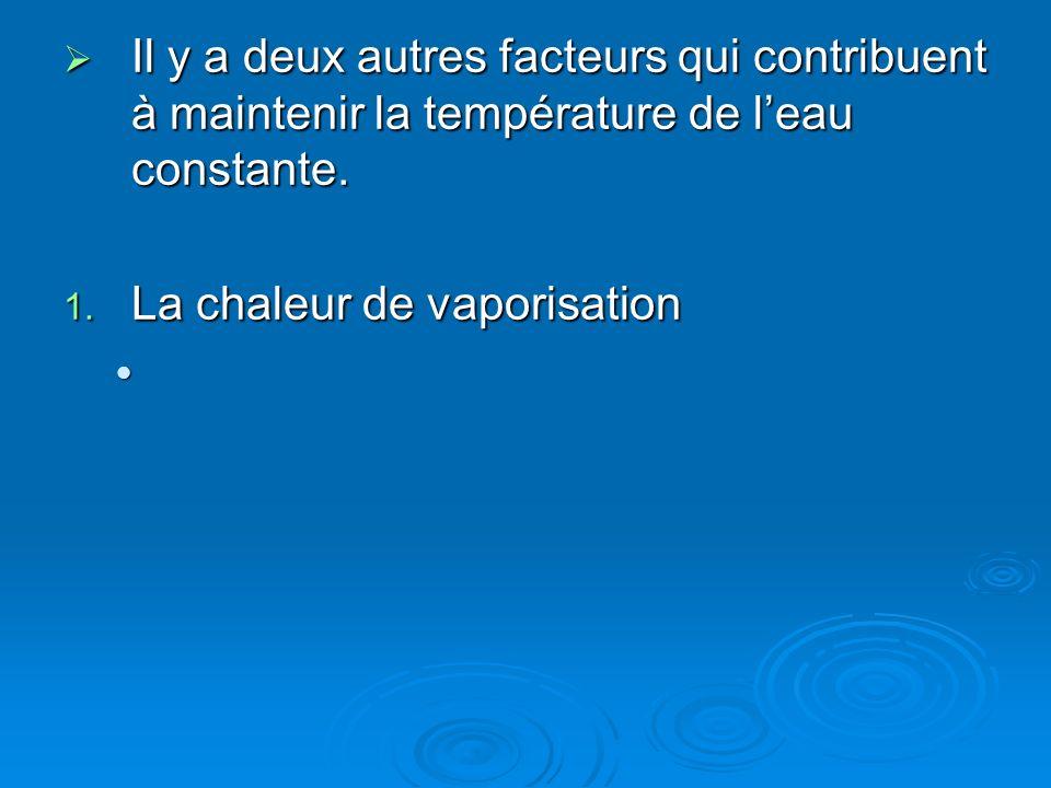 Il y a deux autres facteurs qui contribuent à maintenir la température de l'eau constante.