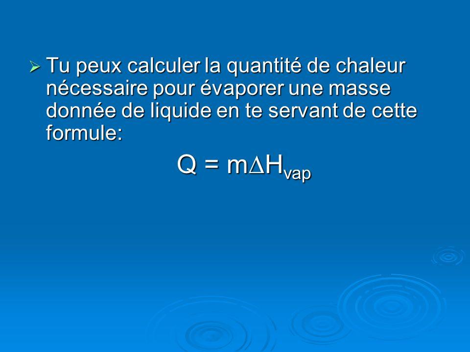 Tu peux calculer la quantité de chaleur nécessaire pour évaporer une masse donnée de liquide en te servant de cette formule:
