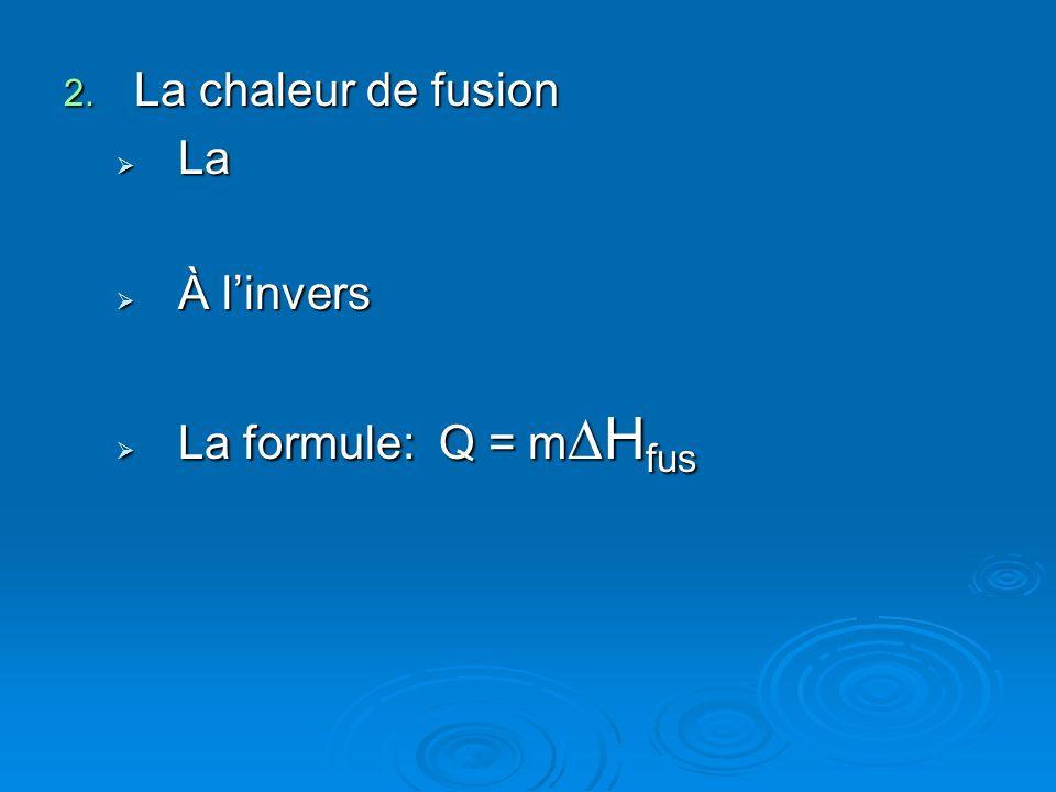 La chaleur de fusion La À l'invers La formule: Q = m∆Hfus
