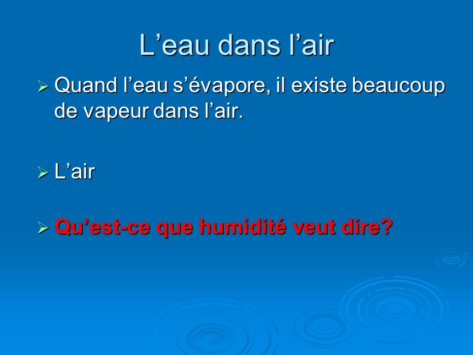 L'eau dans l'airQuand l'eau s'évapore, il existe beaucoup de vapeur dans l'air.