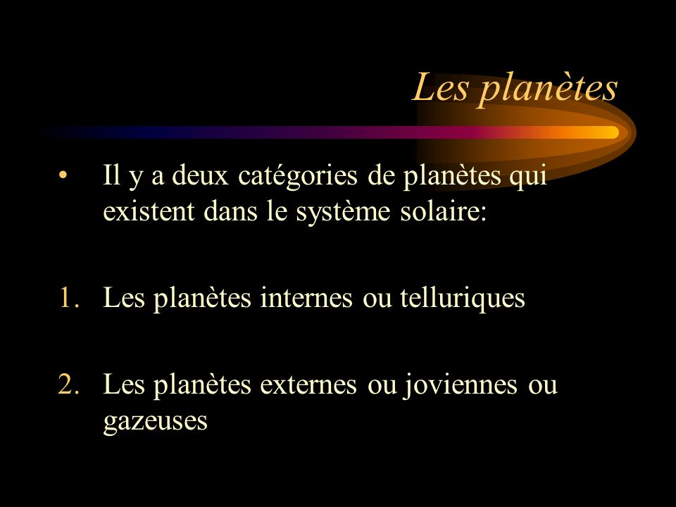 Les planètes Il y a deux catégories de planètes qui existent dans le système solaire: Les planètes internes ou telluriques.