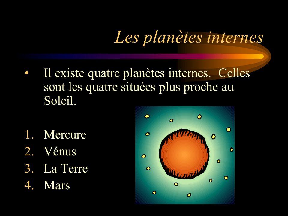 Les planètes internes Il existe quatre planètes internes. Celles sont les quatre situées plus proche au Soleil.