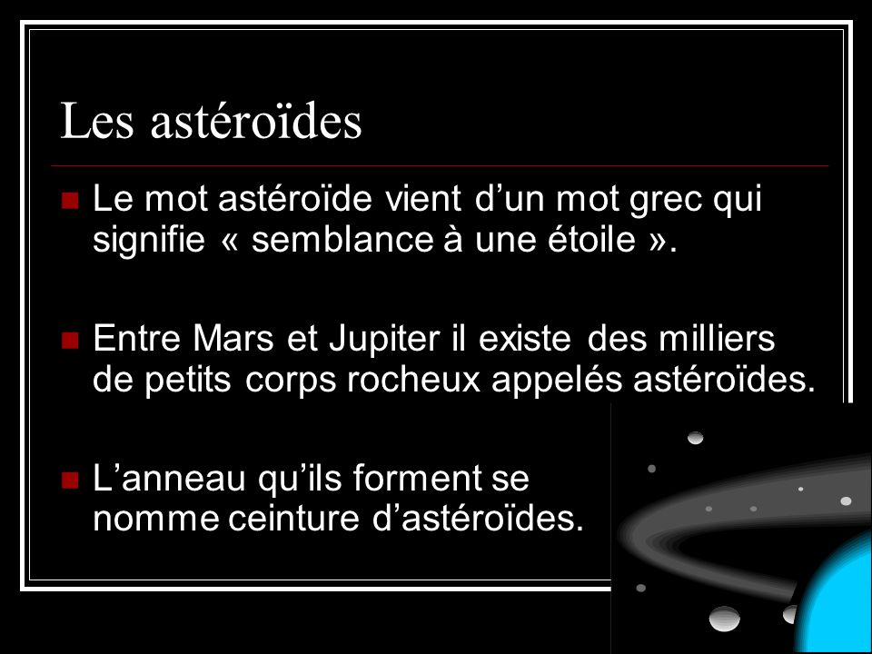 Les astéroïdes Le mot astéroïde vient d'un mot grec qui signifie « semblance à une étoile ».