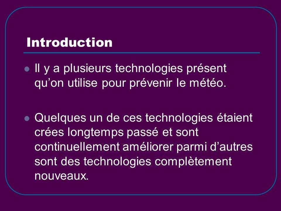 Introduction Il y a plusieurs technologies présent qu'on utilise pour prévenir le météo.