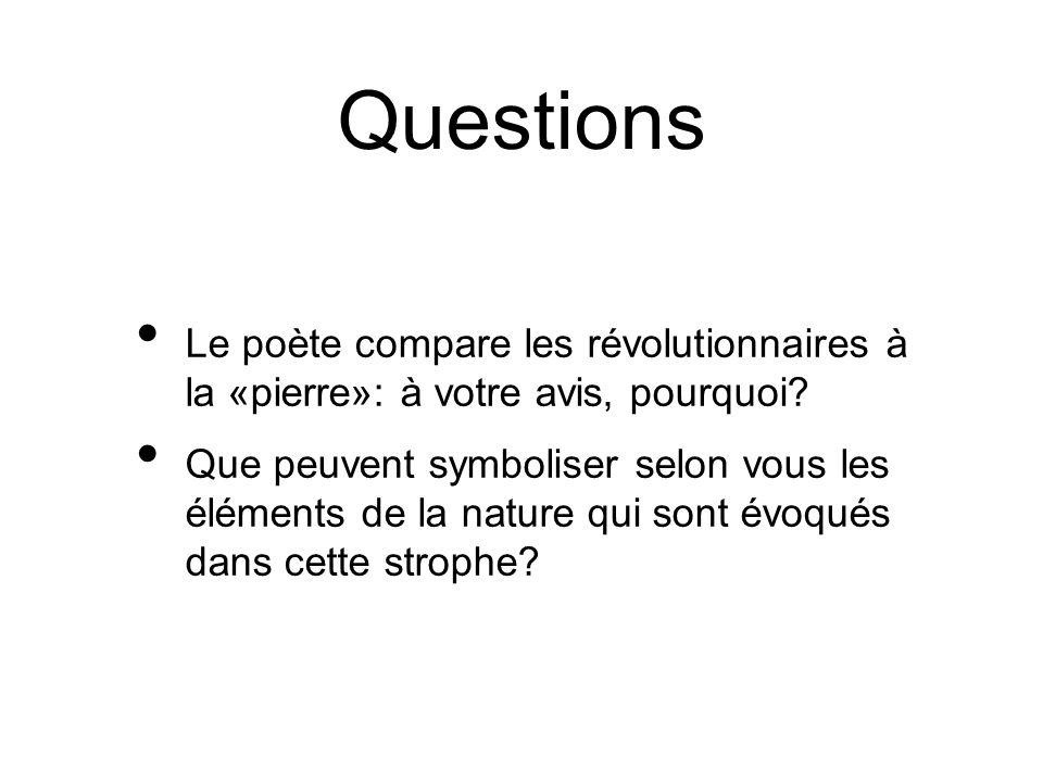 Questions Le poète compare les révolutionnaires à la «pierre»: à votre avis, pourquoi