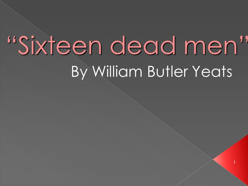Sixteen dead men By William Butler Yeats 1