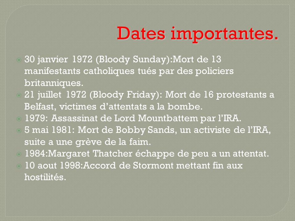 Dates importantes.30 janvier 1972 (Bloody Sunday):Mort de 13 manifestants catholiques tués par des policiers britanniques.