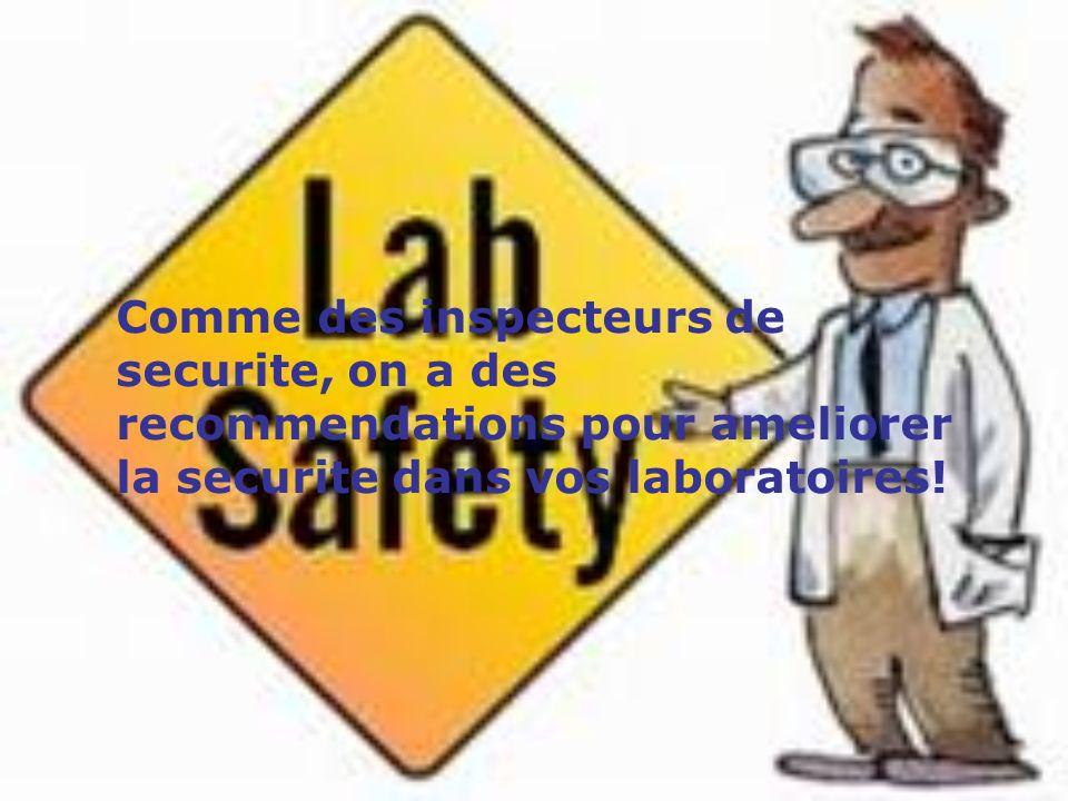 Comme des inspecteurs de securite, on a des recommendations pour ameliorer la securite dans vos laboratoires!
