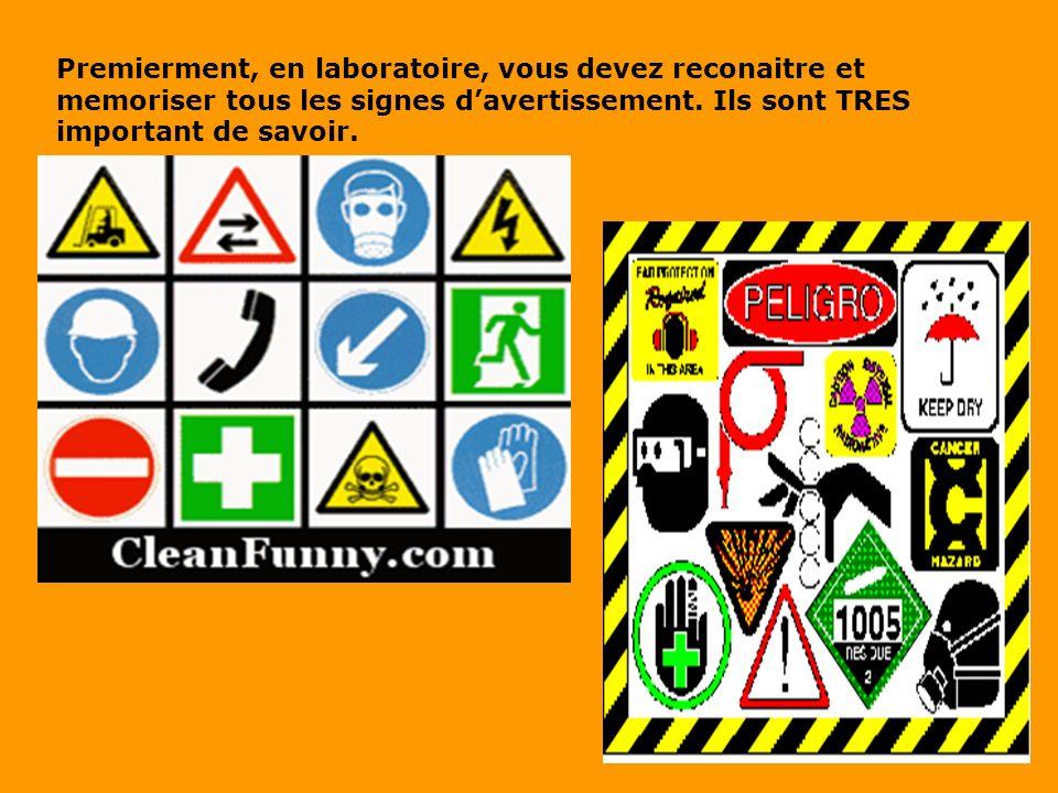 Premierment, en laboratoire, vous devez reconaitre et memoriser tous les signes d'avertissement.
