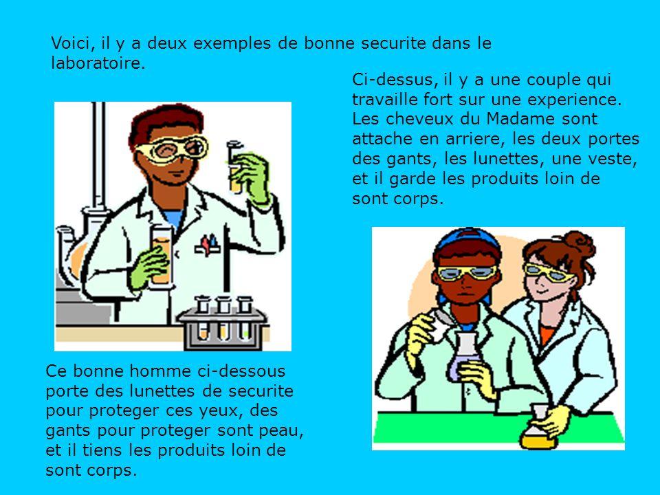 Voici, il y a deux exemples de bonne securite dans le laboratoire.
