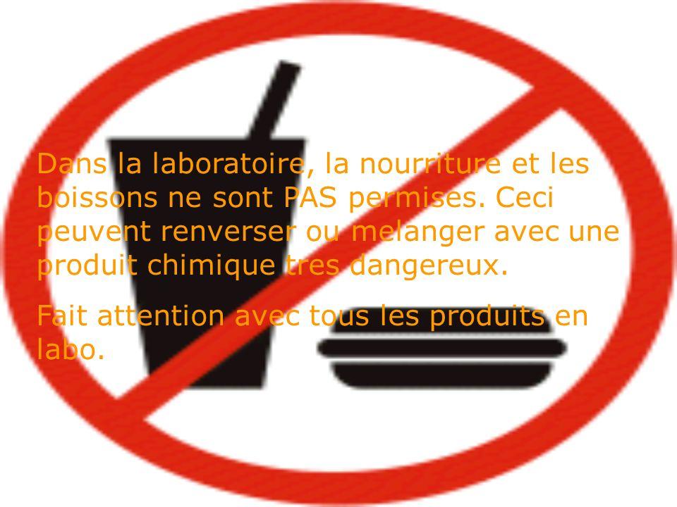 Dans la laboratoire, la nourriture et les boissons ne sont PAS permises. Ceci peuvent renverser ou melanger avec une produit chimique tres dangereux.
