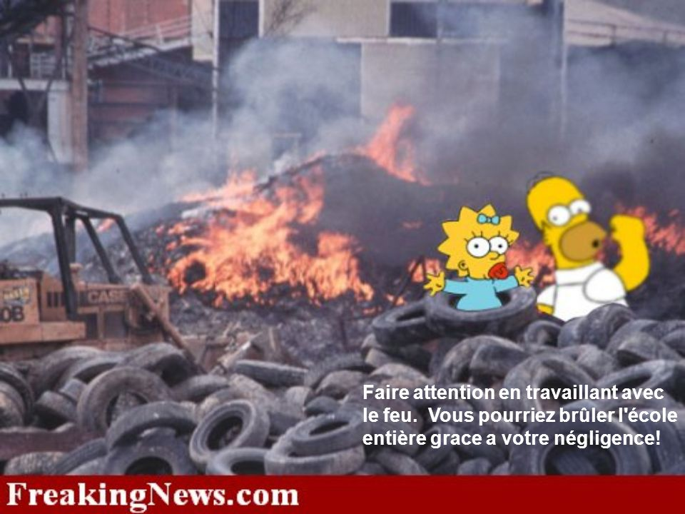 Faire attention en travaillant avec le feu