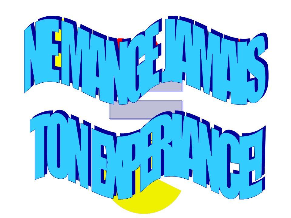 NE MANGE JAMAIS TON EXPERIANCE! =