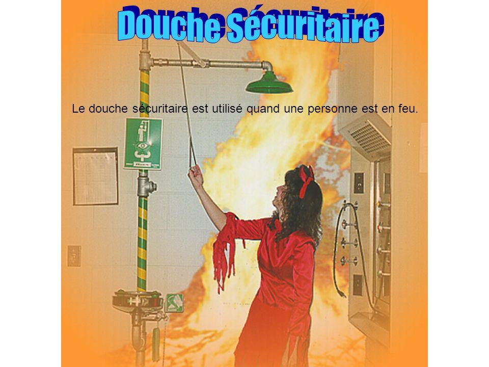 D o u c h e S é c u r i t a i r e Le douche sécuritaire est utilisé quand une personne est en feu.