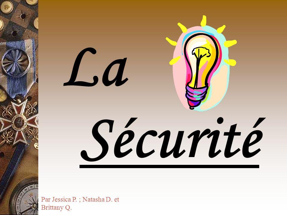 La Sécurité Par Jessica P. ; Natasha D. et Brittany Q.