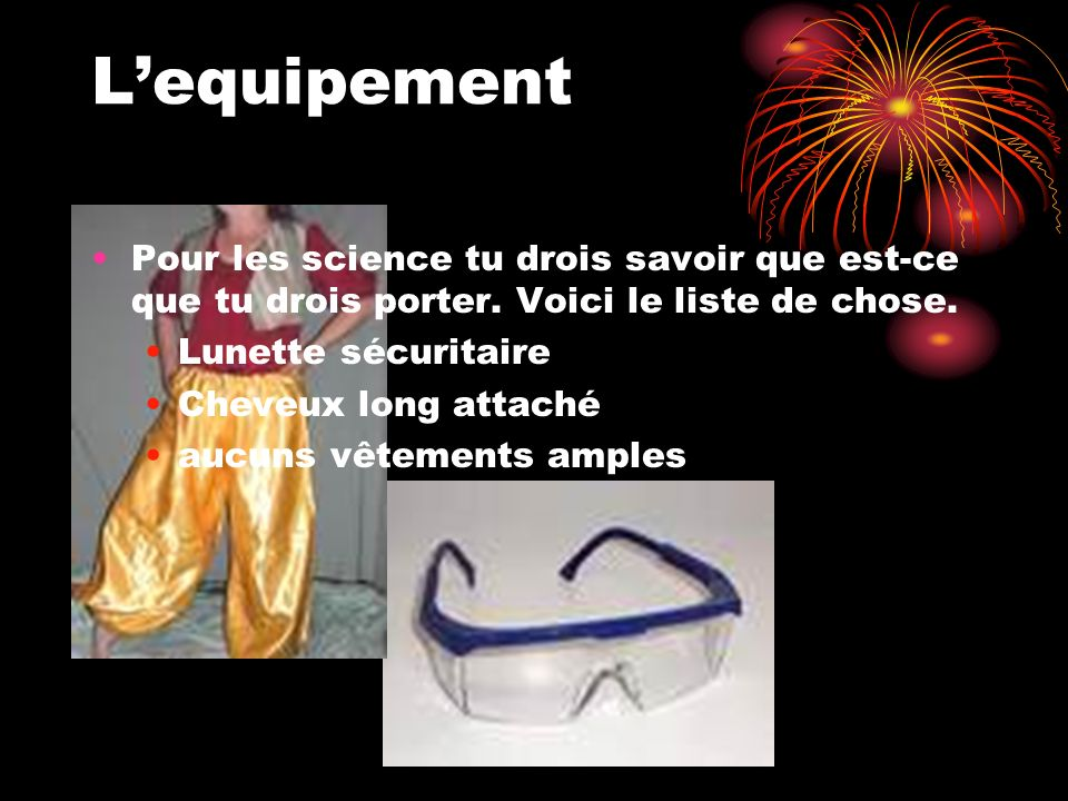 L'equipement Pour les science tu drois savoir que est-ce que tu drois porter. Voici le liste de chose.