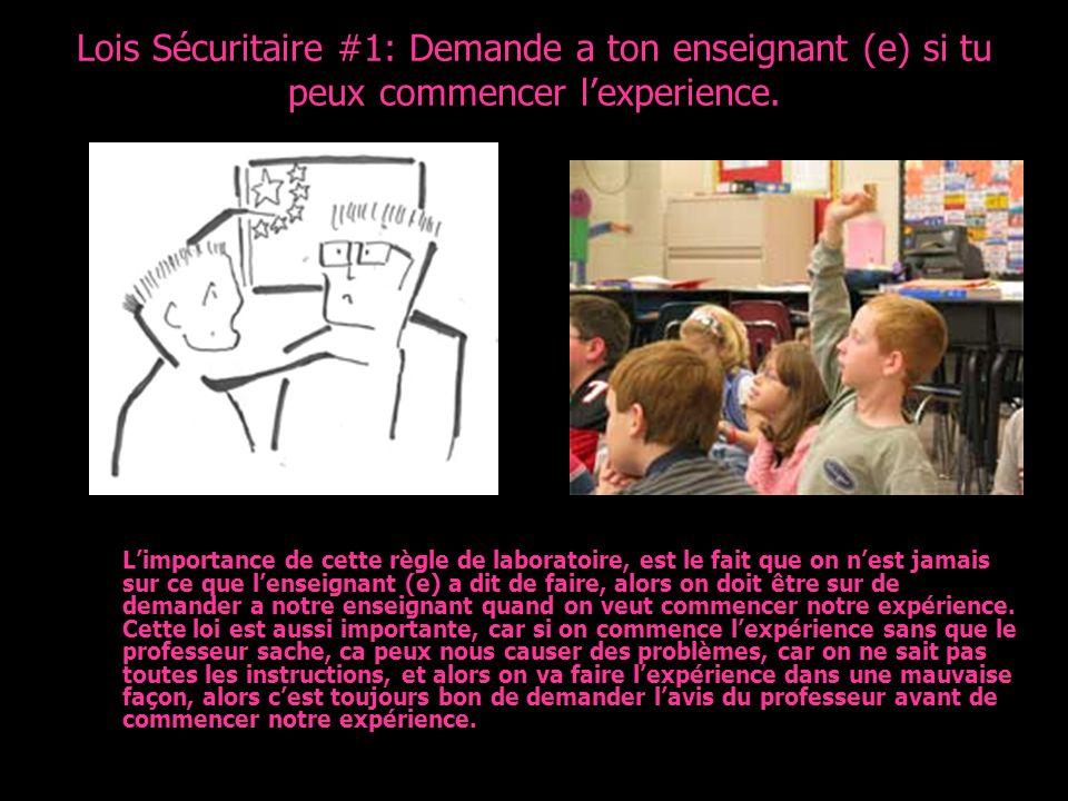 Lois Sécuritaire #1: Demande a ton enseignant (e) si tu peux commencer l'experience.