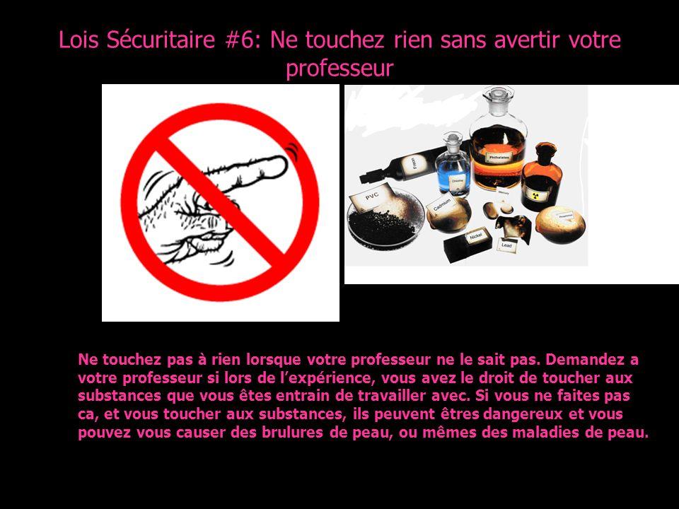 Lois Sécuritaire #6: Ne touchez rien sans avertir votre professeur