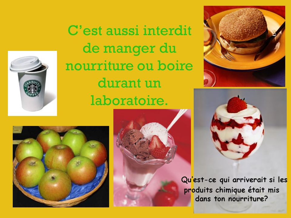 C'est aussi interdit de manger du nourriture ou boire durant un laboratoire.
