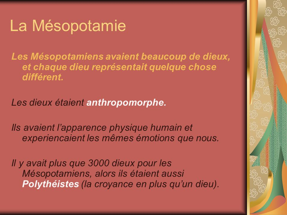 La Mésopotamie Les Mésopotamiens avaient beaucoup de dieux, et chaque dieu représentait quelque chose différent.