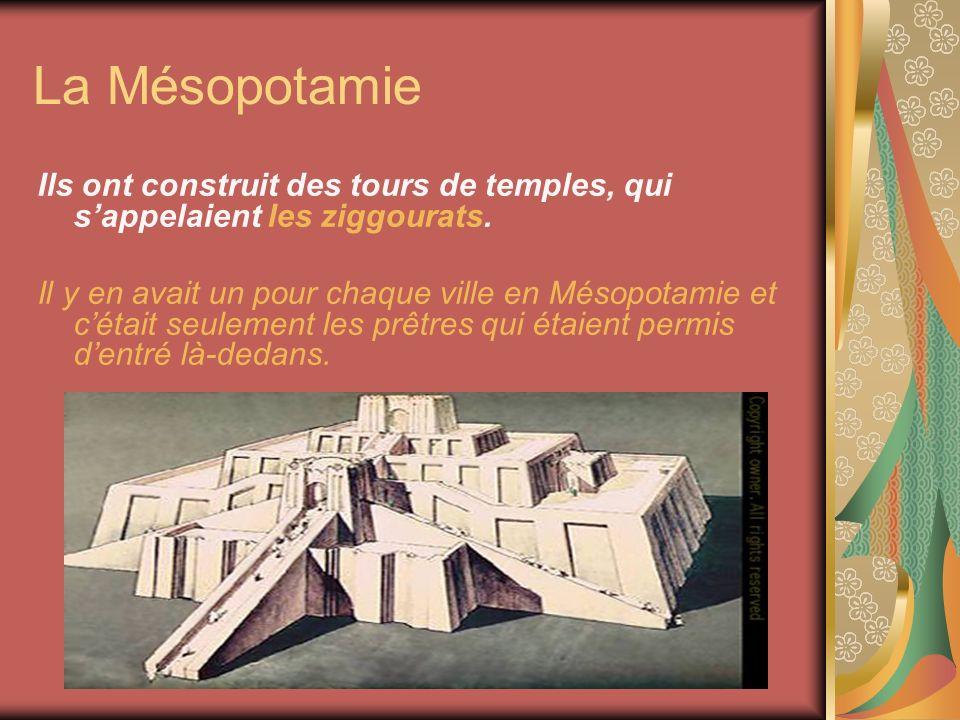La Mésopotamie Ils ont construit des tours de temples, qui s'appelaient les ziggourats.