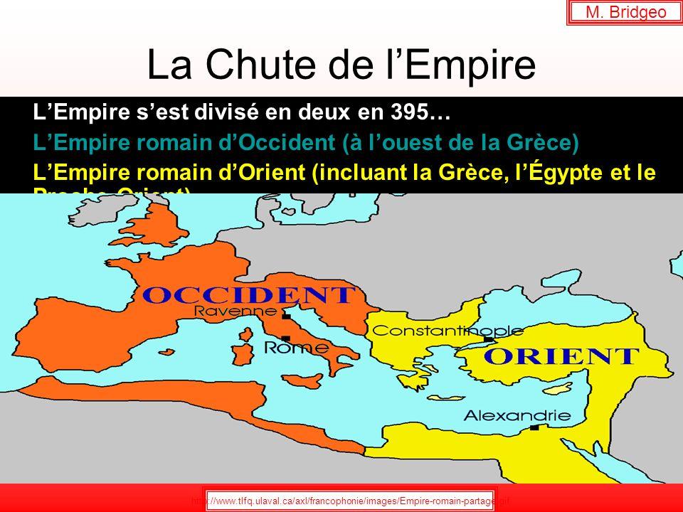 M. Bridgeo La Chute de l'Empire. L'Empire s'est divisé en deux en 395… L'Empire romain d'Occident (à l'ouest de la Grèce)