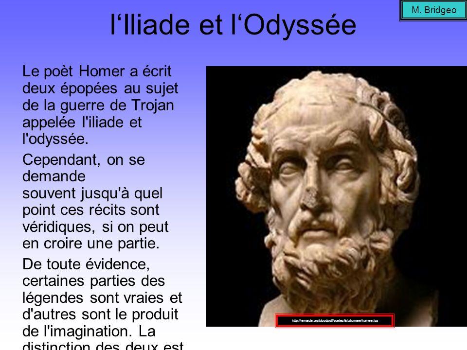 M. Bridgeo l'Iliade et l'Odyssée. Le poèt Homer a écrit deux épopées au sujet de la guerre de Trojan appelée l iliade et l odyssée.