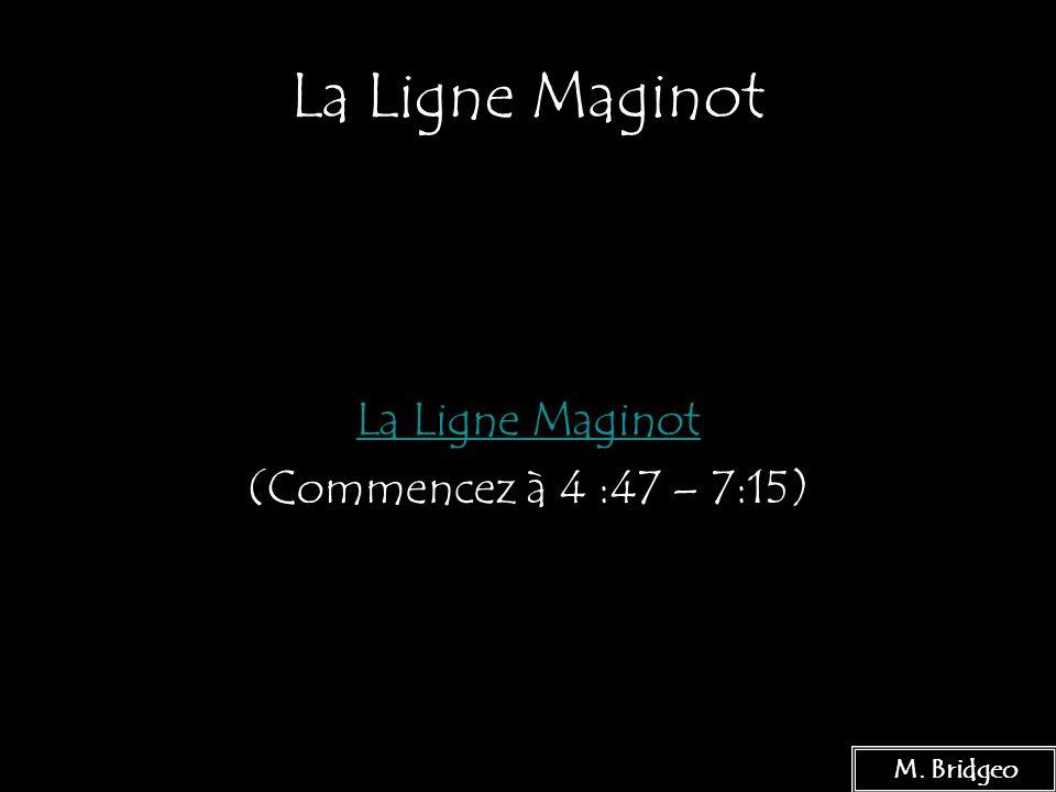 La Ligne Maginot La Ligne Maginot (Commencez à 4 :47 – 7:15)
