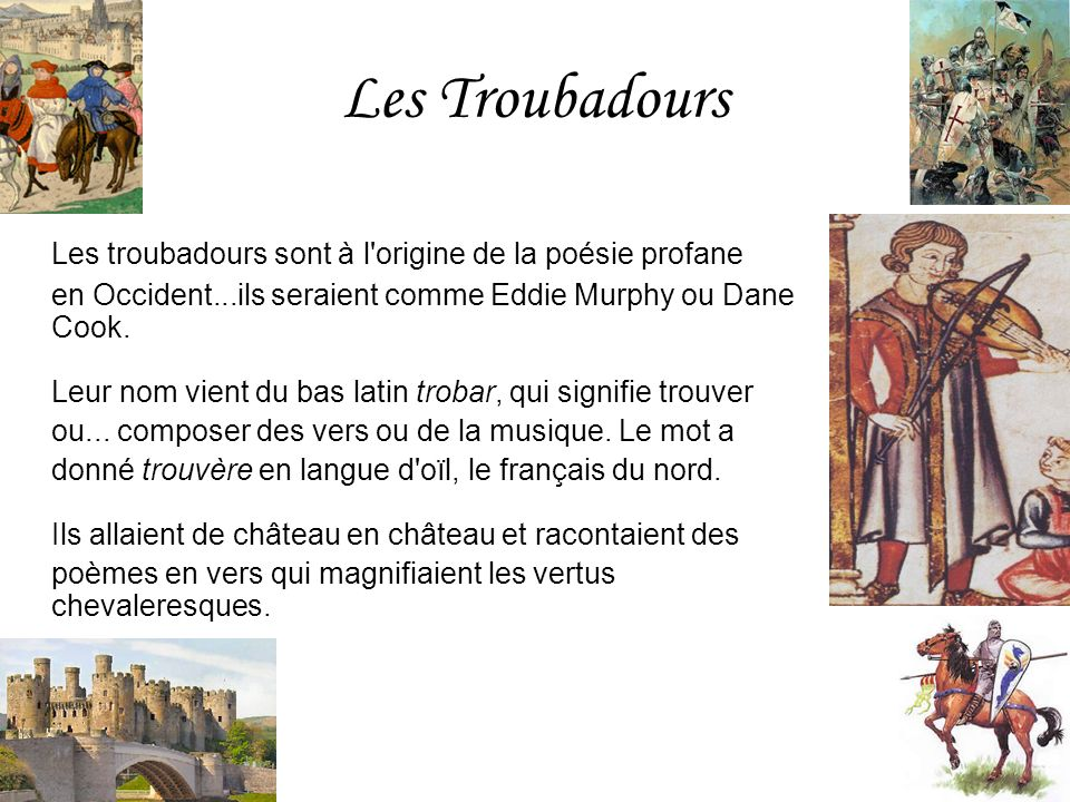 Les Troubadours Les troubadours sont à l origine de la poésie profane