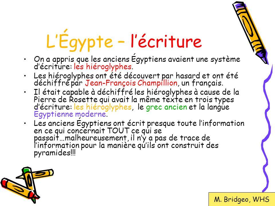 L'Égypte – l'écriture On a appris que les anciens Égyptiens avaient une système d'écriture: les hiéroglyphes.